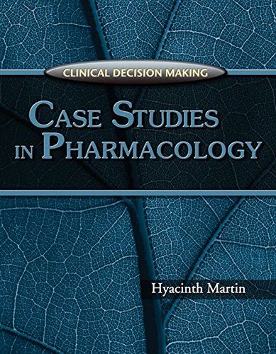 Clinical Decision Making: Case Studies in Pharmacology - Hyacinth C. Martin
