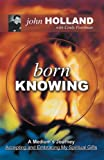 Born Knowing: A Medium's Journey-Accepting and Embracing My Spritual Gifts