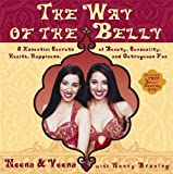 The Way of the Belly: 8 Essential Secrets of Beauty, Sensuality, Health, Happiness, And Outrageous F