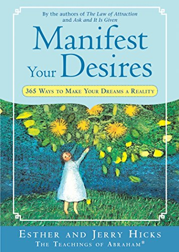 Manifest Your Desires: 365 Ways to Make Your Dreams a Reality