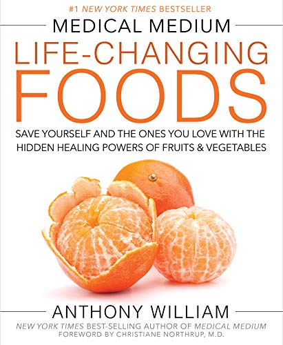 Medical Medium Life-Changing Foods: Save Yourself and the Ones You Love with the Hidden Healing Powers of Fruits & Vegetables - Anthony William