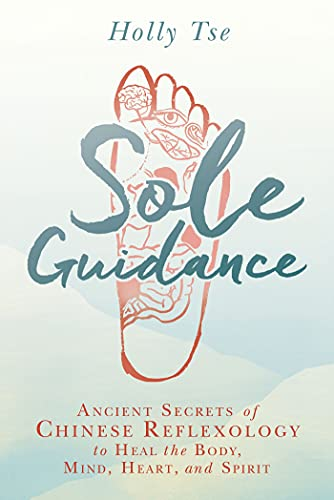Sole Guidance: Ancient Secrets of Chinese Reflexology to Heal the Body, Mind, Heart, and Spirit - Holly Tse