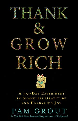 Thank & Grow Rich: A 30-Day Experiment in Shameless Gratitude and Unabashed Joy - Pam Grout