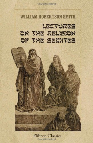 Lectures on the Religion of the Semites