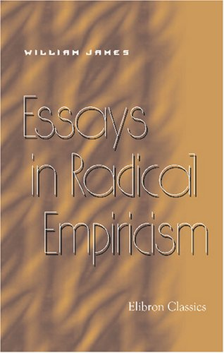 Essays In Radical Empiricism, by James, W.