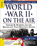 World War II on the Air: Edward R. Murrow and the Broadcasts That Riveted a Nation