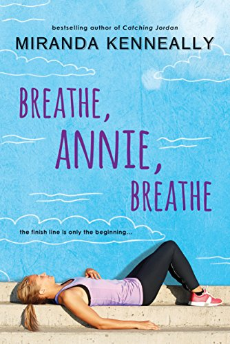 Breathe, Annie, breathe / Miranda Kenneally.