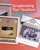 Scrapbooking Your Vacations: 200 Page Designs