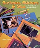 Scribbles, Stickers and Glue: A Kids' Guide to Scrapbooking