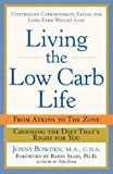 Living the Low Carb Life : From Atkins to the Zone Choosing the Diet That's Right for You