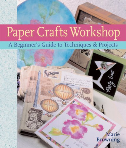 Paper Crafts Workshop: A Beginner's Guide to Techniques & Projects