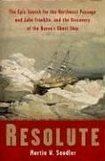 Resolute: The Epic Search for the Northwest Passage and John Franklin, and the Discovery of the Queen's Ghost Ship - Martin W. Sandler