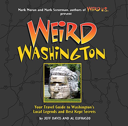 Weird Washington: Your Travel Guide to Washington's Local Legends and Best Kept Secrets, Davis, Jefferson; Eufrasio, Al