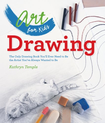 Art for Kids: Drawing: The Only Drawing Book You'll Ever Need to Be the Artist You've Always Wanted to Be - Kathryn Temple