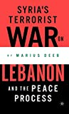 Syria's Terrorist War on Lebanon and the Peace Process by Marius Deeb