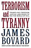 Everything Terrorism Book: Terrorism and Tyranny: Trampling Freedom, Justice and Peace to Rid the World of Evil