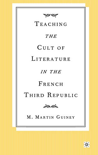 Teaching the Cult of Literature in the French Third Republic, Guiney, M. Martin