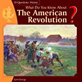 What Do You Know About The American Revolution? (20 Questions: History)