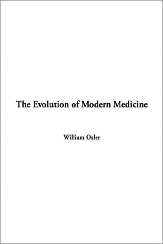 The Evolution of Modern Medicine by William Osler
