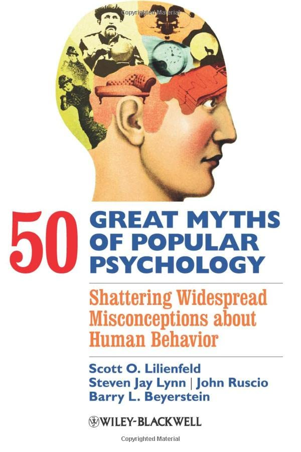 44. 50 Great Myths of Popular Psychology: Shattering Widespread Misconceptions about Human Behaviour; Scott O. Lilienfeld