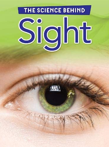 Science Behind: Sight (The Science Behind)