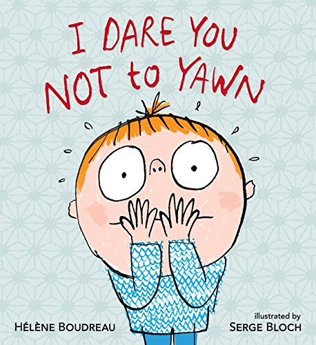 I dare you not to yawn / Hélène Boudreau ; illustrated by Serge Bloch.
