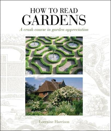 How to Read Gardens: A Crash Course in Garden Appreciation, Lorraine Harrison