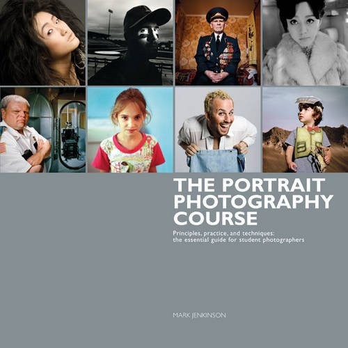 The Portrait Photography Course: Principles, Practice, and Techniques. Mark Jenkinson