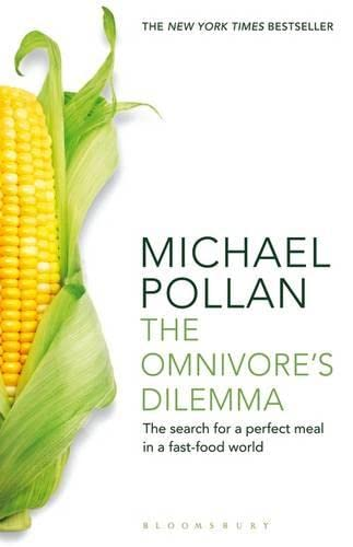 The Omnivore's Dilemma: The Search for a Perfect Meal in a Fast-Food World. Michael Pollan