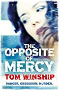 The Opposite of Mercy by Tom Winship