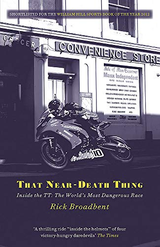 That Near Death Thing: Inside The Most Dangerous Race In The World - Rick Broadbent