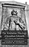 The Trinitarian Theology of Jonathan Edwards: Text, Context, and Application book cover