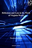 Hellenism and Loss in the Work of Virginia Woolf [electronic resource].
