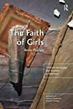 The Faith of Girls: Children's Spirituality and Transition to Adulthood book cover