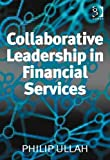 Collaborative Leadership in Financial Services [electronic resource]. 