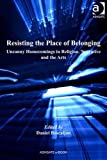 Resisting the place of belonging [electronic resource] : uncanny homecomings in religion, narrative, and the arts