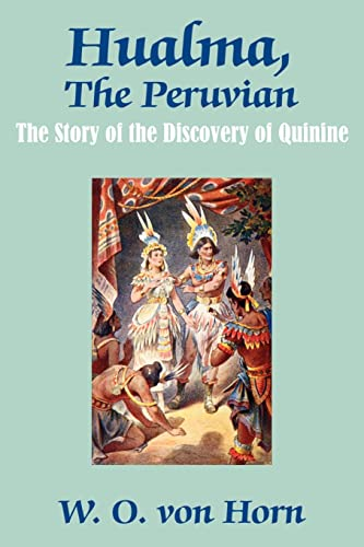 Hualma, the Peruvian: The Story of the Discovery of Quinine by W. O. Von Horn (Paperback - May 1, 2003)