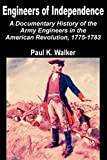 Engineers of Independence: A Documentary History of the Army Engineers in the American Revolution, 1775-1783