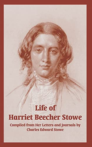 Life of Harriet Beecher Stowe: Complied from Her Letters and Journals by Charles Edward Stowe