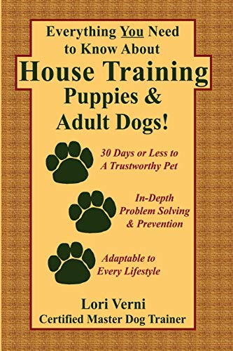 Everything You Need to Know About House Training Puppies & Adult Dogs!, Verni, Lori