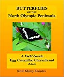 Butterflies of the North Olympic Peninsula: A Field Guide - Egg, Caterpillar, Chrysalis and Adult