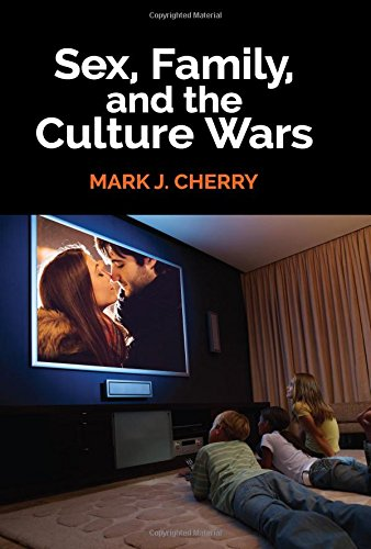 Sex, Family, and the Culture Wars by Mark J. Cherry