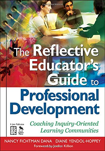 The Reflective Educator's Guide to Professional Development: Coaching Inquiry-Oriented Learning Communities, Dana, Nancy Fichtman; Yendol-Hoppey, Diane