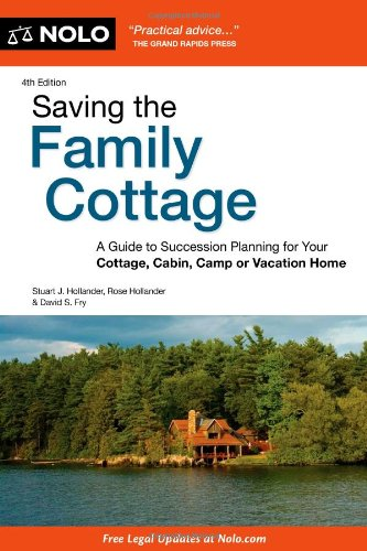 Saving the Family Cottage: A Guide to Succession Planning for Your Cottage, Cabin, Camp or Vacation Home - Stuart Hollander, David Fry, Rose Hollander