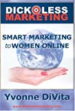 Buy Dickless Marketing: Smart Marketing to Women Online from Amazon