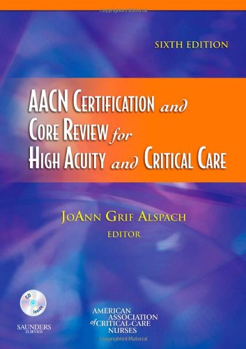 AACN Certification and Core Review for High Acuity and Critical Care, 6e (Alspach, AACN Certification and Core Review for High Acuity and Critical Care) - AACN