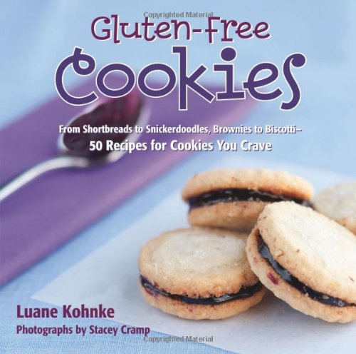 Gluten Free Cookies: From Shortbreads to Snickerdoodles, Brownies to Biscote-50 Recipes for Cookies You Crave, Luane Kohnke