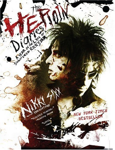 The Heroin Diaries: A Year in the Life of a Shattered Rock Star - Nikki Sixx