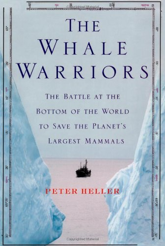 The Whale Warriors: The Battle at the Bottom of the World to Save the Planet's Largest Mammals, Heller, Peter