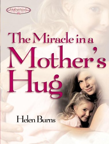 The Miracle in a Mother's Hug, Burns, Helen